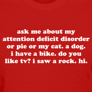 Design ~ Ask Me About My Attention Deficit Disorder Women's T-Shirt