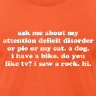 Design ~ MADE IN THE USA Ask Me About My Attention Deficit Disorder T-Shirt