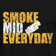 Design ~ Smoke Mid Everyday (destroyed)