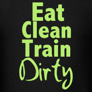 Design ~ Eat Clean Train Dirty