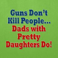 Design ~ Guns Don't Kill People, Dads with Pretty Daughters Do Funny Dad Tote Bag