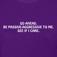 Design ~ Passive Aggressive (Women's Shirt)