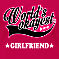 Design ~ worlds_okayest_girlfriend Women's T-Shirts