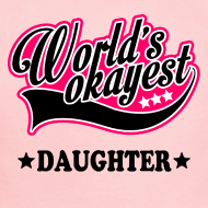 Design ~ worlds_okayest_daughter Baby & Toddler Shirts