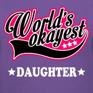 Design ~ worlds_okayest_daughter Women's T-Shirts