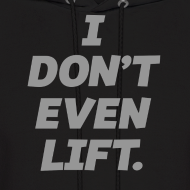 Design ~ I dont even lift | Mens Hoodie