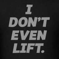 Design ~ I dont even lift | Mens tee