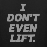 Design ~ I dont even lift | Mens tank