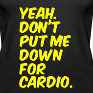 Design ~ Dont put me down for cardio | Womens tank
