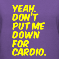 Design ~ Dont put me down for cardio | Womens tee