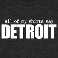 Design ~ All of my shirts say Detroit