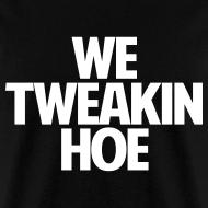 Design ~ We Tweakin Hoe