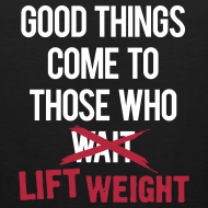 Design ~ Good things come to those who lift | Mens tank