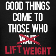 Design ~ Good things come to those who lift | Mens tee