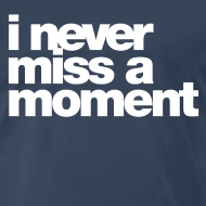 Design ~ i never miss a moment T-Shirts