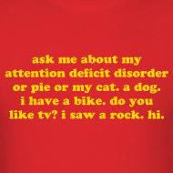 Design ~ Ask Me About My Attention Deficit Disorder - yellow gold print