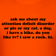 Design ~ Ask Me About My Attention Deficit Disorder - black print