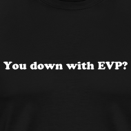 Design ~ You Down with EVP (Big Tee)