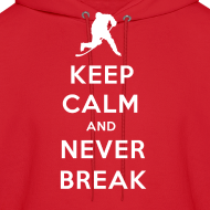 Design ~ Keep Calm And Never Break Hoodie