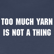 Design ~ Too much yarn is not a Thing.