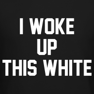 Design ~ I Woke Up This White