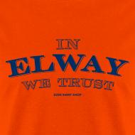 Design ~ In Elway We Trust - Mens - T-Shirt - NP