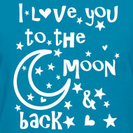 Design ~ I love you to the moon and back Women's T-Shirt