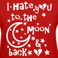 Design ~ I hate you to the moon and back Women's T-Shirt