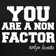 Design ~ YOU ARE A NON FACTOR