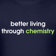Design ~ YellowIbis.com 'Chemistry One Liners' Men's / Unisex Standard T-Shirt: Better living through chemistry (Color Choice)