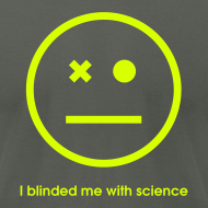 Design ~ YellowIbis.com 'One Liners' Men's / Unisex American Apparel T: I blinded me with science (Color choice)