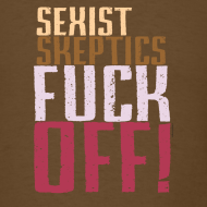 Design ~ Sexist Skeptics Fuck Off!