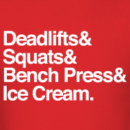 Design ~ Deadlifts & Squats & Bench Press & Ice Cream