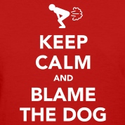 Keep Calm And Blame The Dog Women's T-Shirts