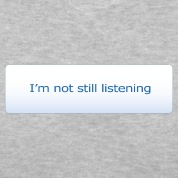 """I'm not still listening"" Pandora button shirt"
