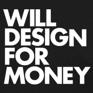 Design ~ WILL DESIGN FOR MONEY
