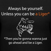 Always be yourself. Unless you can be a liger. Women's T-Shirts