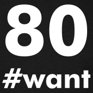 Design ~ 80 #want T-Shirt