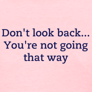 Design ~ Don't look back... You're not going that way