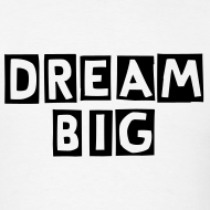 Design ~ dream big tshirt