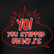Design ~ YO! You stepped on my J's