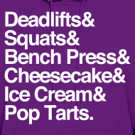 Design ~ Women's Hoodie - Deadlifts & Squats & Bench Press & Cheesecake & Ice Cream & Pop Tarts