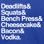 Design ~ Men's - Deadlifts & Squats & Bench Press & Cheesecake & Bacon & Vodka