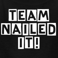 Design ~ TEAM NAILED IT! KIDS SIZE Tshirt