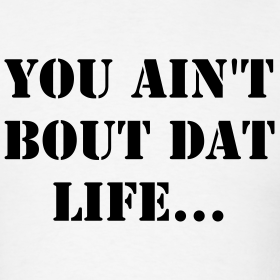 You Ain't Bout That Life T-Shirt | Your2Cents