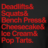 Design ~ Deadlifts Squats Bench Press Cheesecake Ice Cream Pop Tarts