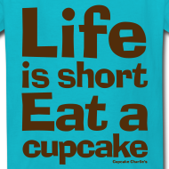 Design ~ Life is Short...Eat a Cupcake - Brown