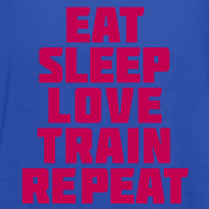 Design ~ eat sleep love train repeat | Women's Flowy Tank