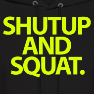 Design ~ ShutUp And Squat | Mens Hoodie