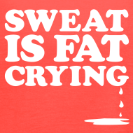 Design ~ Sweat is fat crying | Flowy Tank